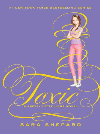 Sara Shepard: Toxic : Pretty Little Liars Series, Book 15