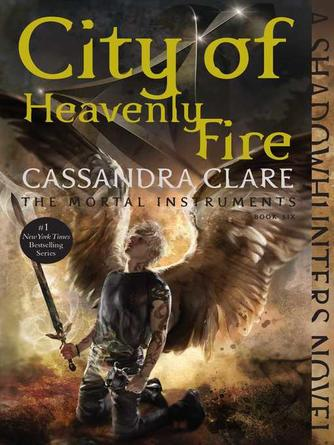 Cassandra Clare: City of heavenly fire : Shadowhunters: The Mortal Instruments Series, Book 6