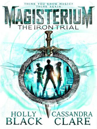 Cassandra Clare: The iron trial : Magisterium Series, Book 1