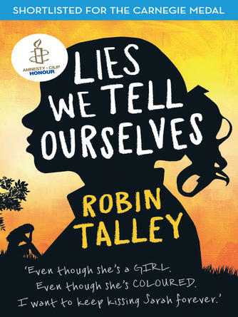 Robin Talley: Lies we tell ourselves : Shortlisted for the 2016 Carnegie Medal
