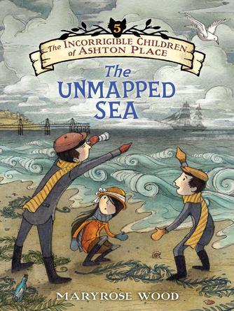 Maryrose Wood: The unmapped sea : The Incorrigible Children of Ashton Place Series, Book 5