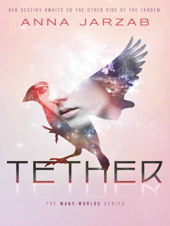Anna Jarzab: Tether : Many-Worlds Trilogy, Book 2