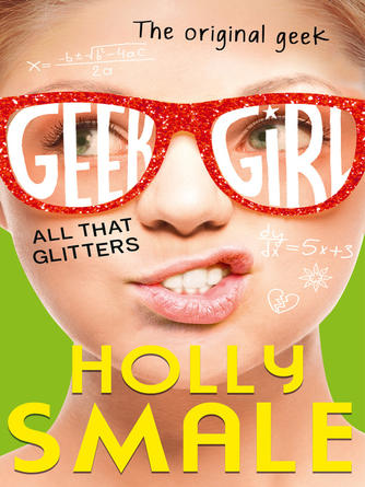 Holly Smale: All that glitters : Geek Girl Series, Book 4
