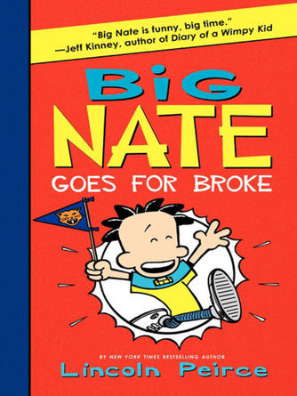 Lincoln Peirce: Big nate goes for broke : Big Nate Series, Book 4