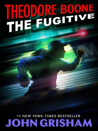 John Grisham: The fugitive : Theodore Boone Series, Book 5