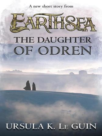 Ursula K. Le Guin: The daughter of odren : Earthsea Cycle, Book 6.5