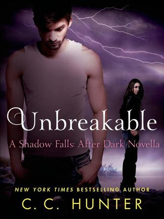 C. C. Hunter: Unbreakable : Shadow Falls: After Dark Series, Book 0.5