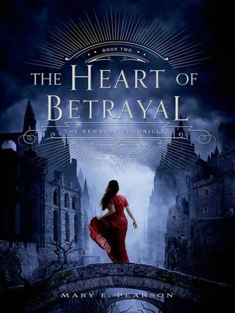 Mary E. Pearson: The heart of betrayal : The Remnant Chronicles, Book 2