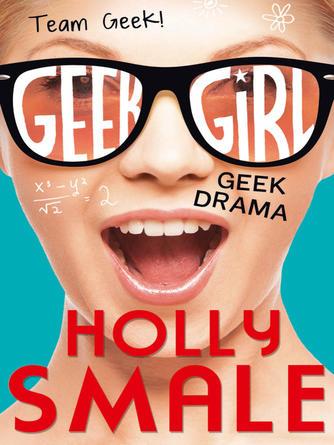 Holly Smale: Geek drama : Geek Girl Series, Book 2.5