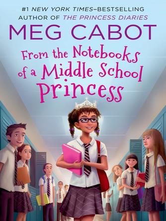 Meg Cabot: From the notebooks of a middle school princess : From the Notebooks of a Middle School Princess Series, Book 1