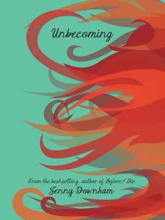 Jenny Downham: Unbecoming
