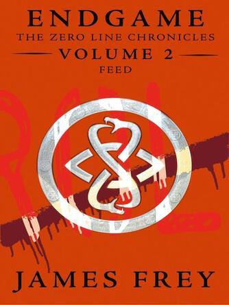 James Frey: Feed : Endgame: The Zero Line Chronicles, Book 2