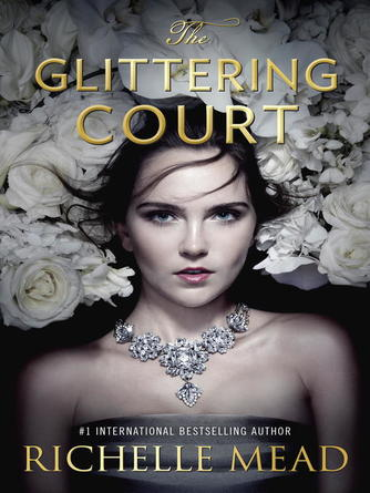 Richelle Mead: The glittering court series, book 1