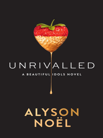 Alyson Noël: Unrivalled : Beautiful idols, book 1