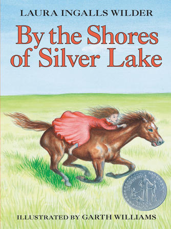 Laura Ingalls Wilder: By the shores of silver lake : Little House Series, Book 5