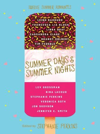 Stephanie Perkins: Summer days and summer nights : Twelve Summer Romances