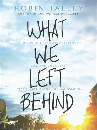 Robin Talley: What we left behind : An emotional young adult novel
