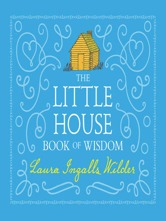 Laura Ingalls Wilder: The little house book of wisdom