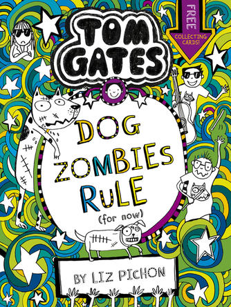 Liz Pichon: Dogzombies rule (for now...) : Tom gates series, book 11
