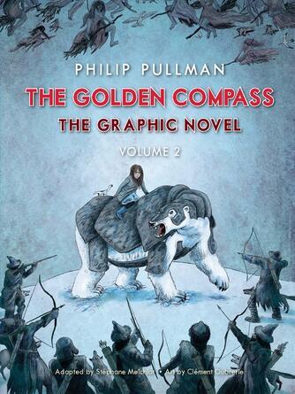 Philip Pullman: The golden compass graphic novel, volume 2