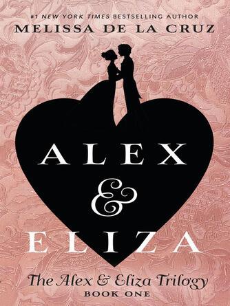 Melissa de la Cruz: Alex and eliza, a love story : Alex & Eliza Series, Book 1