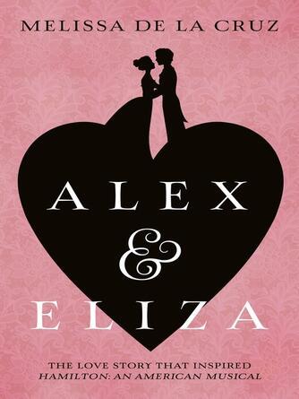 Melissa de la Cruz: Alex and eliza : The Love Story Behind the Hit Musical Hamilton
