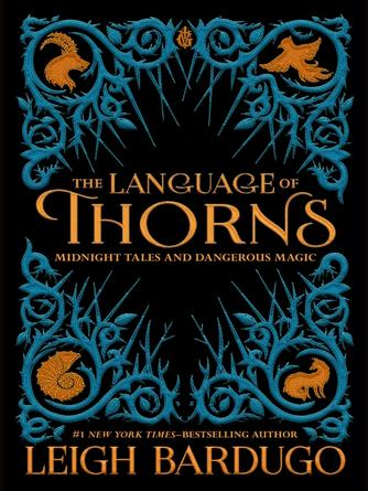 Leigh Bardugo: The language of thorns : Midnight Tales and Dangerous Magic