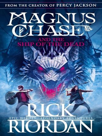 Rick Riordan: Magnus chase and the ship of the dead : Magnus Chase and the Gods of Asgard Series, Book 3
