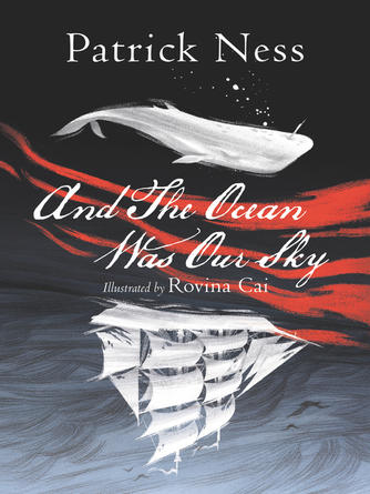 Patrick Ness: And the ocean was our sky