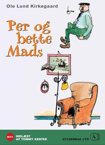 Ole Lund Kirkegaard: Per og bette Mads