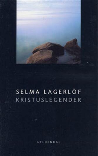 Selma Lagerlöf: Kristuslegender (Ved Anne Marie Bjerg, Nanna Salomon)