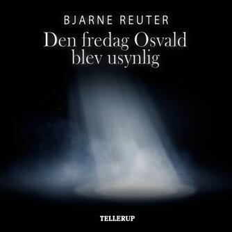 Bjarne Reuter: Den fredag Osval blev usynlig
