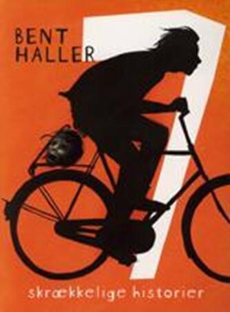 Bent Haller: 7 skrækkelige historier
