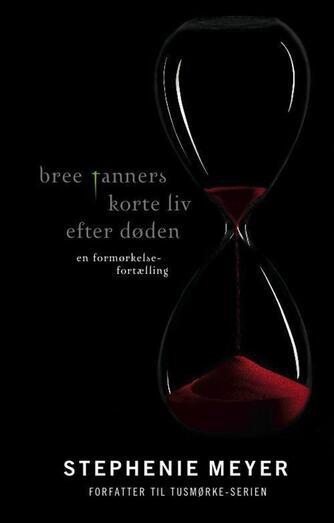 Stephenie Meyer: Bree Tanners korte liv efter døden : en formørkelsefortælling