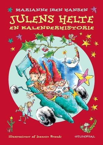 Marianne Iben Hansen: Julens helte : en kalenderhistorie