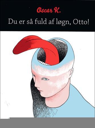 Oscar K.: Du er så fuld af løgn, Otto!