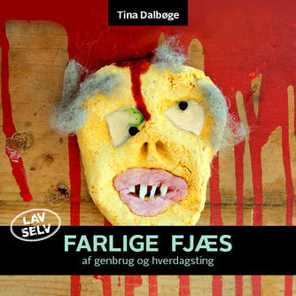 Tina Dalbøge: Farlige fjæs af genbrug og hverdagsting