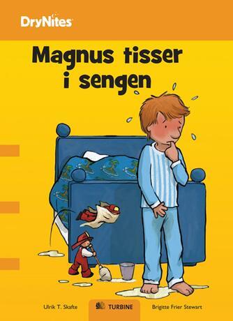 Ulrik T. Skafte, Birgitte Frier Stewart: Magnus tisser i sengen
