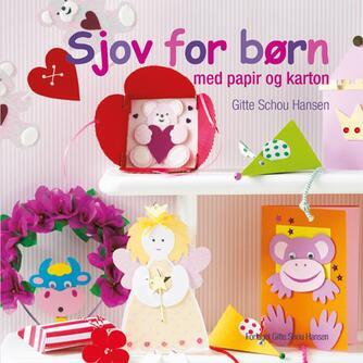 Gitte Schou Hansen: Sjov for børn med papir og karton