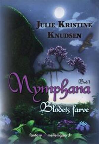 Julie Kristine Knudsen (f. 1988): Nymphana : fantasy. Bind 1, Blodets farve