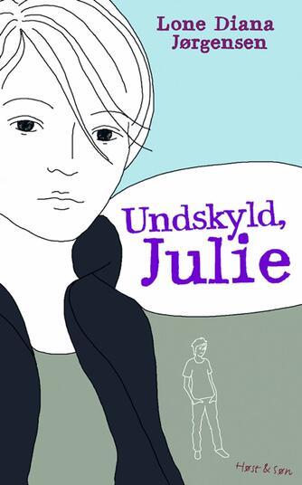 Lone Diana Jørgensen (f. 1947): Undskyld, Julie