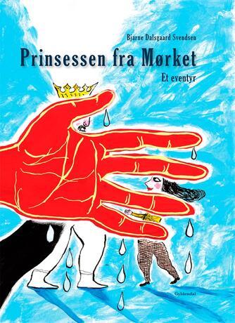 Bjarne Dalsgaard Svendsen: Prinsessen fra mørket : et eventyr