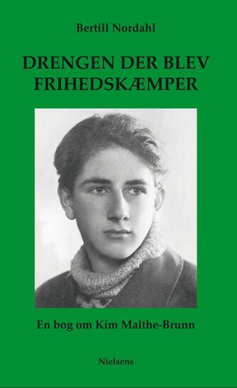 Bertill Nordahl: Drengen der blev frihedskæmper : en bog om Kim Malthe-Bruun