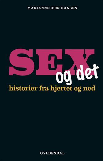 Marianne Iben Hansen: Sex og det : historier fra hjertet og ned