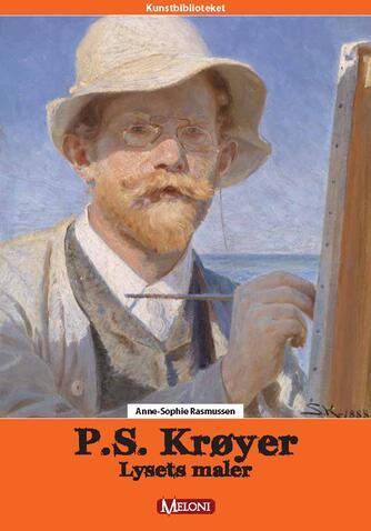Anne-Sophie Rasmussen: P.S. Krøyer : lysets maler