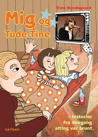 Trine Bundsgaard: Mig og Tude-Tine : historier fra dengang alting var brunt