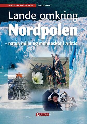 Kaare Øster: Lande omkring Nordpolen : natur, miljø og mennesker i Arktis