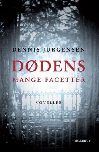 Dennis Jürgensen: Dødens mange facetter : noveller