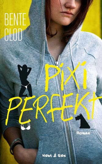 Bente Clod: Pixi perfekt : roman