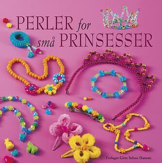 Gitte Schou Hansen: Perler for små prinsesser